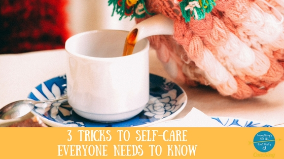 3 Tricks to Self-Care Everyone Needs to Know
