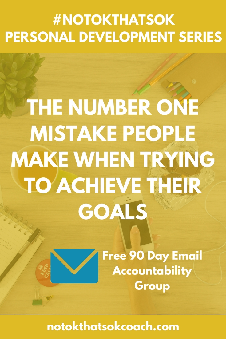 The Number One Mistake People Make When Trying to Achieve Their Goals