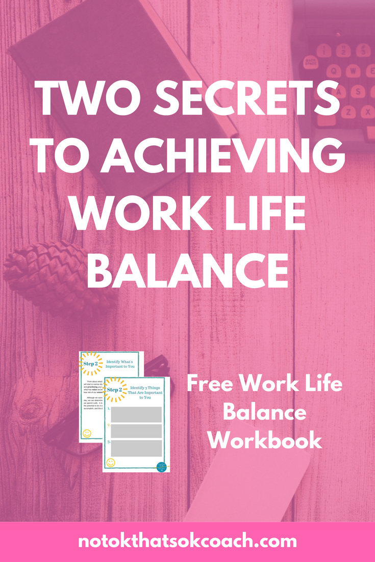 Two Secrets to Achieving Work Life Balance