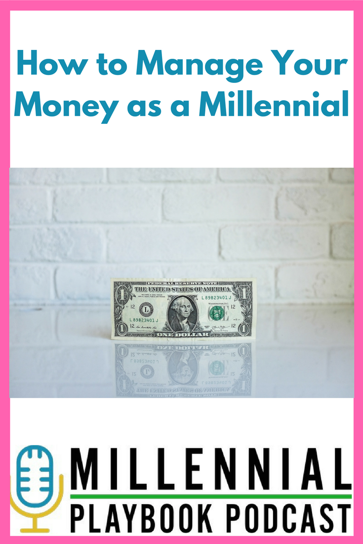 Millennial Playbook Podcast: How to Manage Your Money as a Millennial