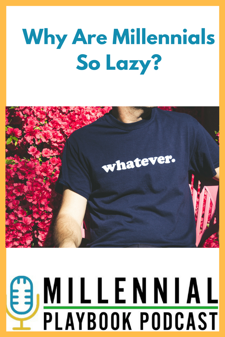 Millennial Playbook Podcast: Why are Millennials so lazy?