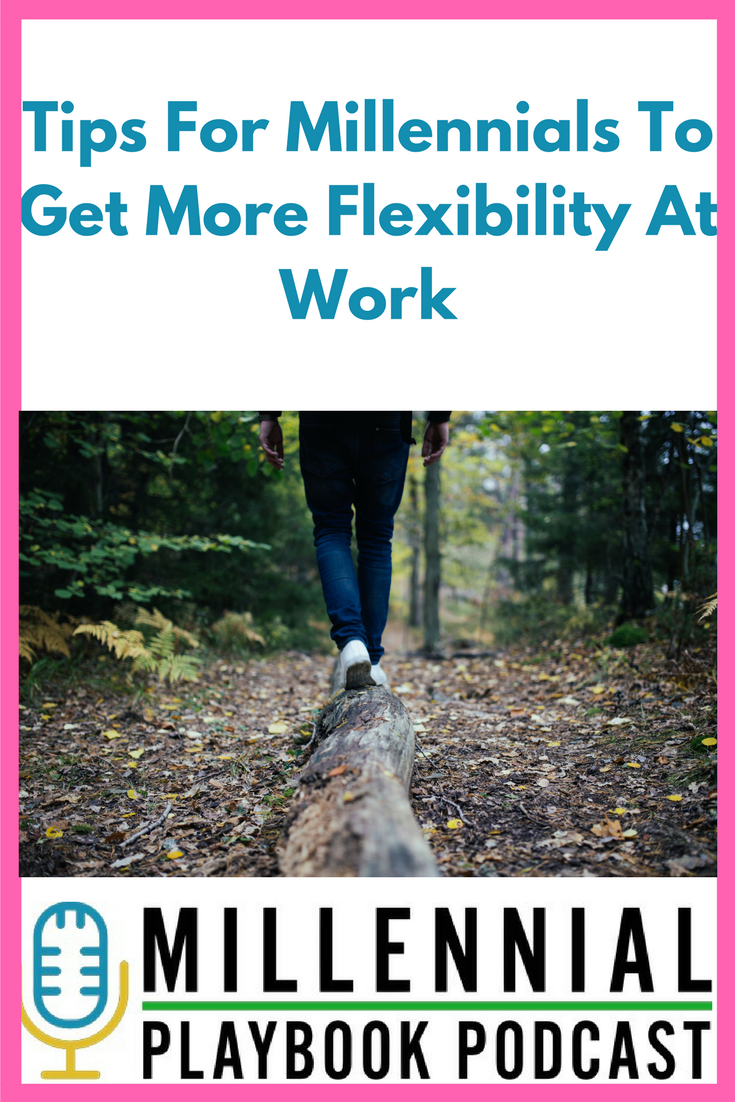 Tips For Millennials To Get More Flexibility At Work