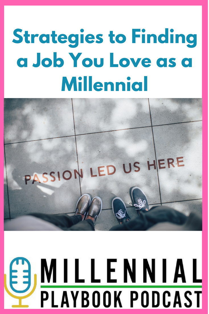 strategies to finding a job you love as a millennial millennial