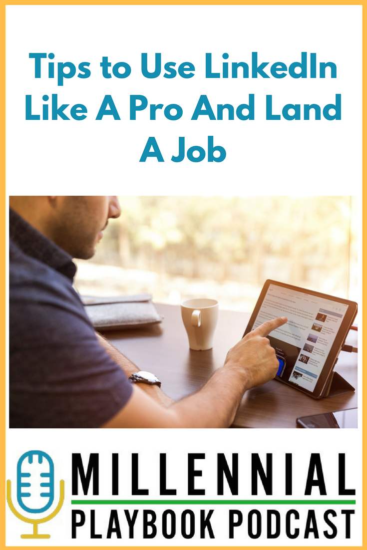 Tips To Use LinkedIn Like A Pro And Land A Job