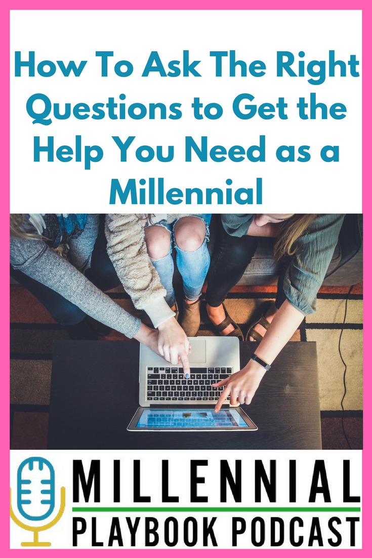 How To Ask The Right Questions to Get the Help You Need as a Millennial