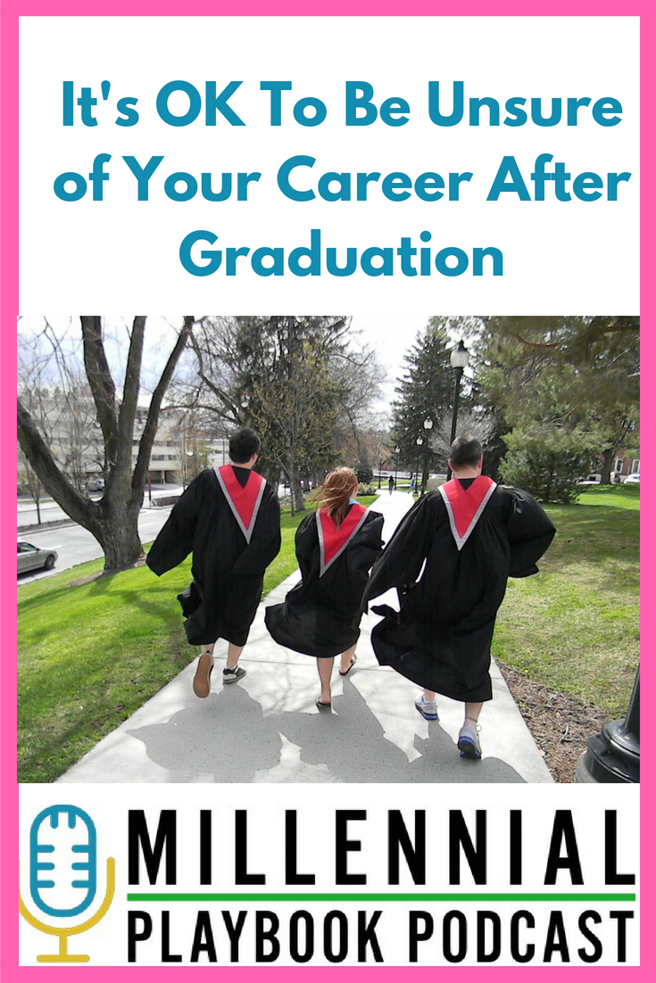 Millennial Playbook Podcast: It's OK To Be Unsure of Your Career After Graduation