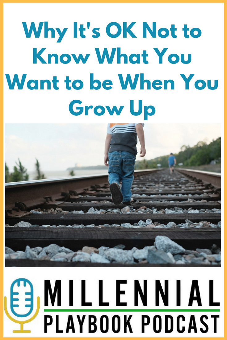 Why It's OK Not to Know What You Want to be When You Grow Up