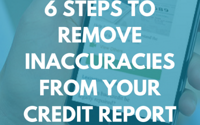 6 Steps to Remove Inaccuracies from Your Credit Report
