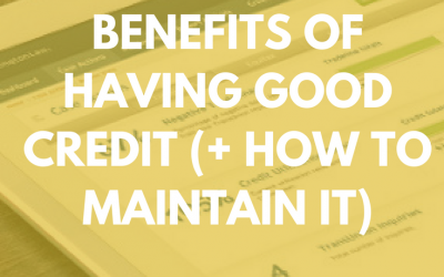 Benefits of Having Good Credit (+ How to Maintain It)