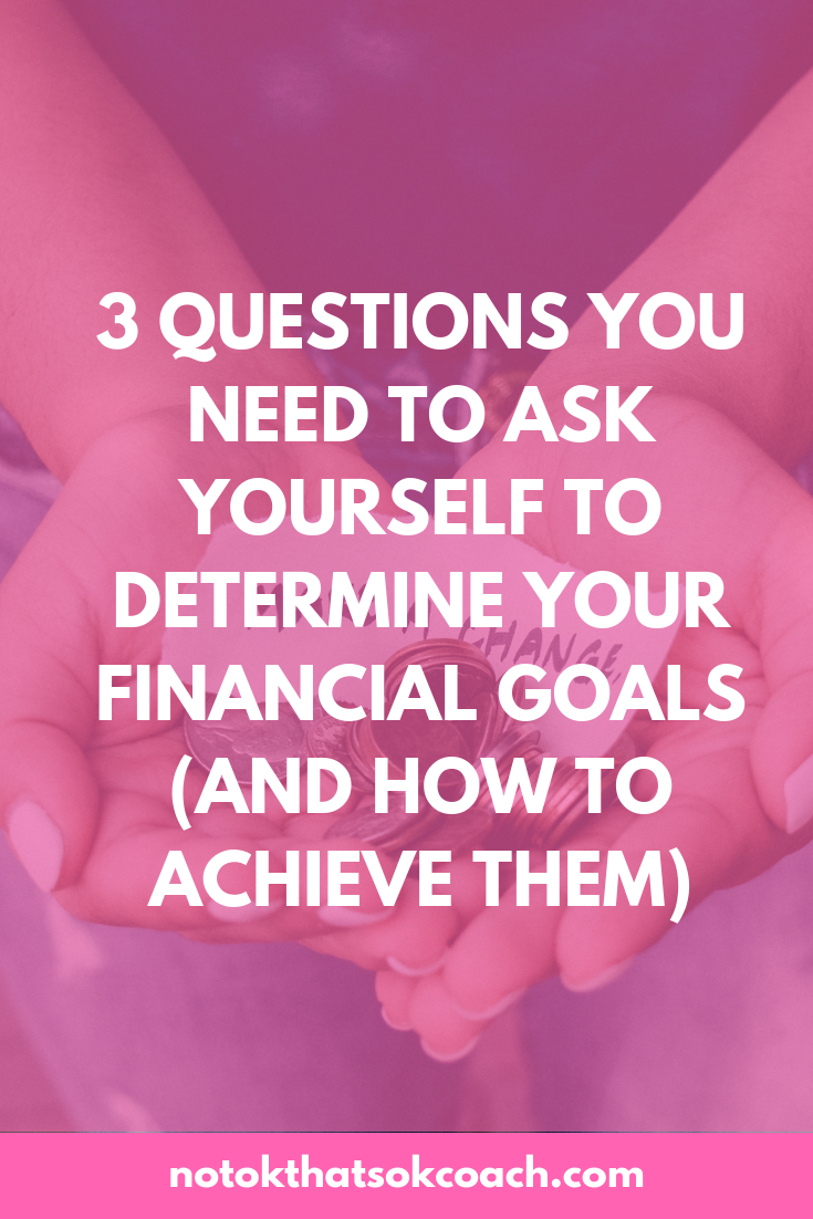 3 Questions You Need to Ask Yourself to Determine Your Financial Goals (and how to Achieve Them)