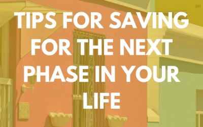 Tips For Saving for the Next Phase in Your Life