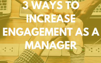 3 ways to increase engagement as a manager
