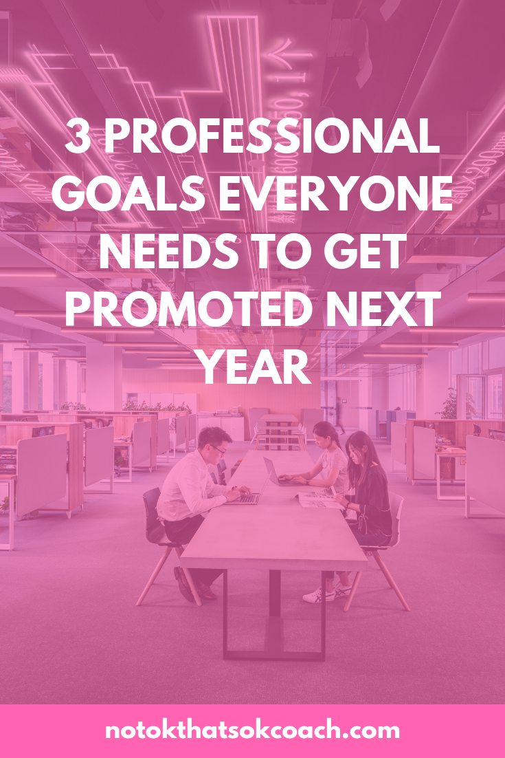 3 PROFESSIONAL GOALS EVERYONE NEEDS TO GET PROMOTED NEXT YEAR