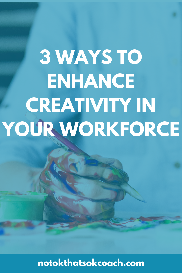 3 ways to enhance creativity in your workforce