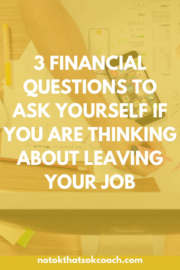 3 Financial Questions to Ask Yourself If You Are Thinking About Leaving Your Job