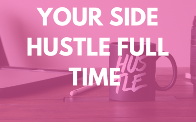 4 Tips to Take Your Side Hustle Full Time