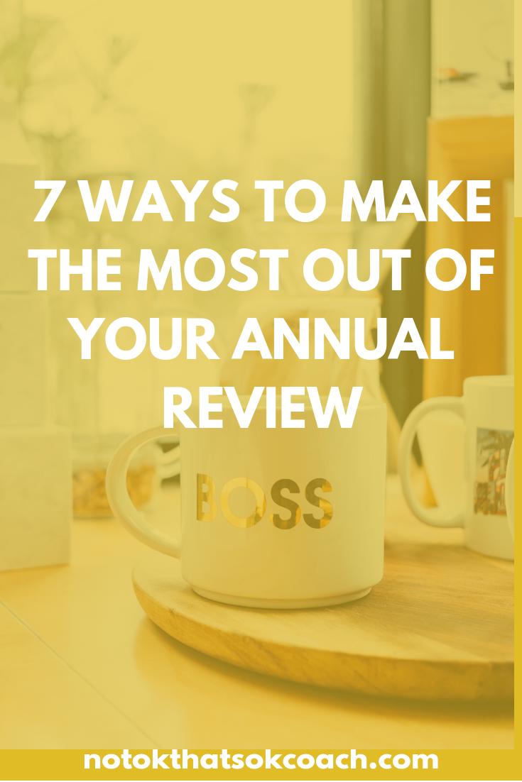 7 Ways To Make The Most Out Of Your Annual Review
