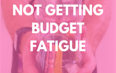 5 tricks to not getting budget fatigue