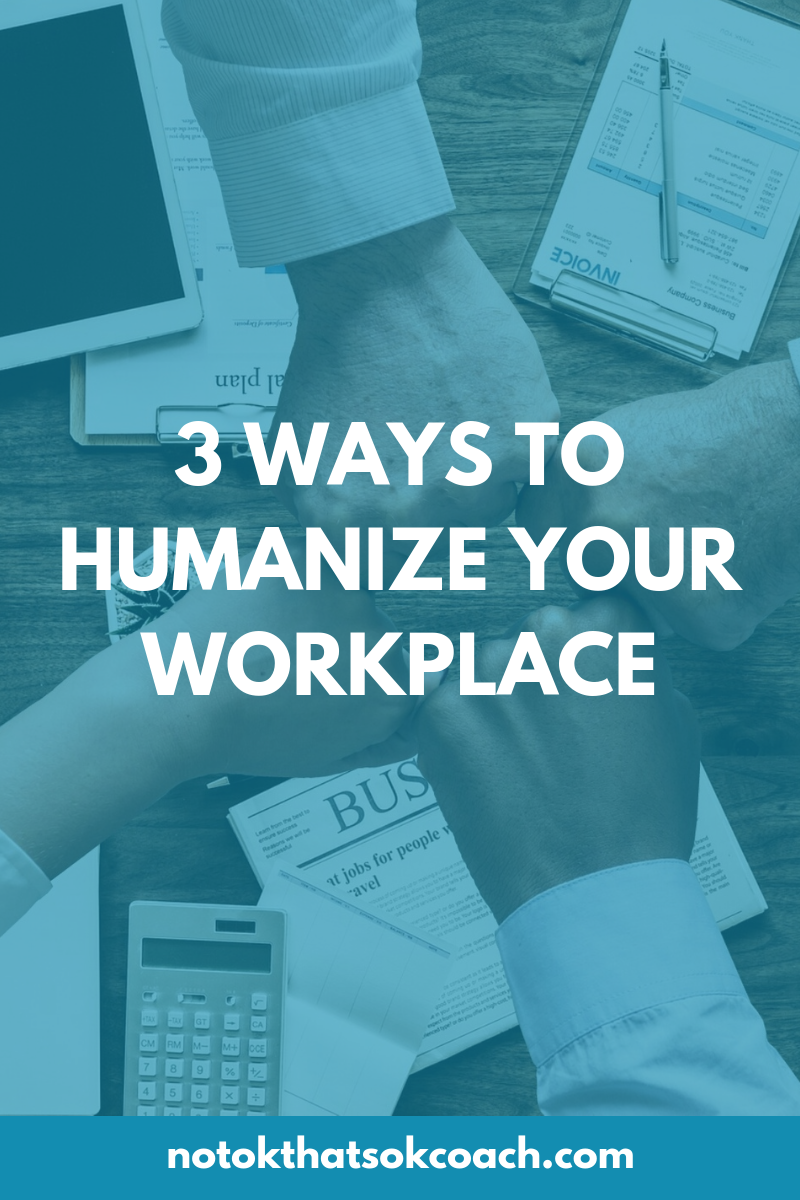 3 Ways to Humanize Your Workplace