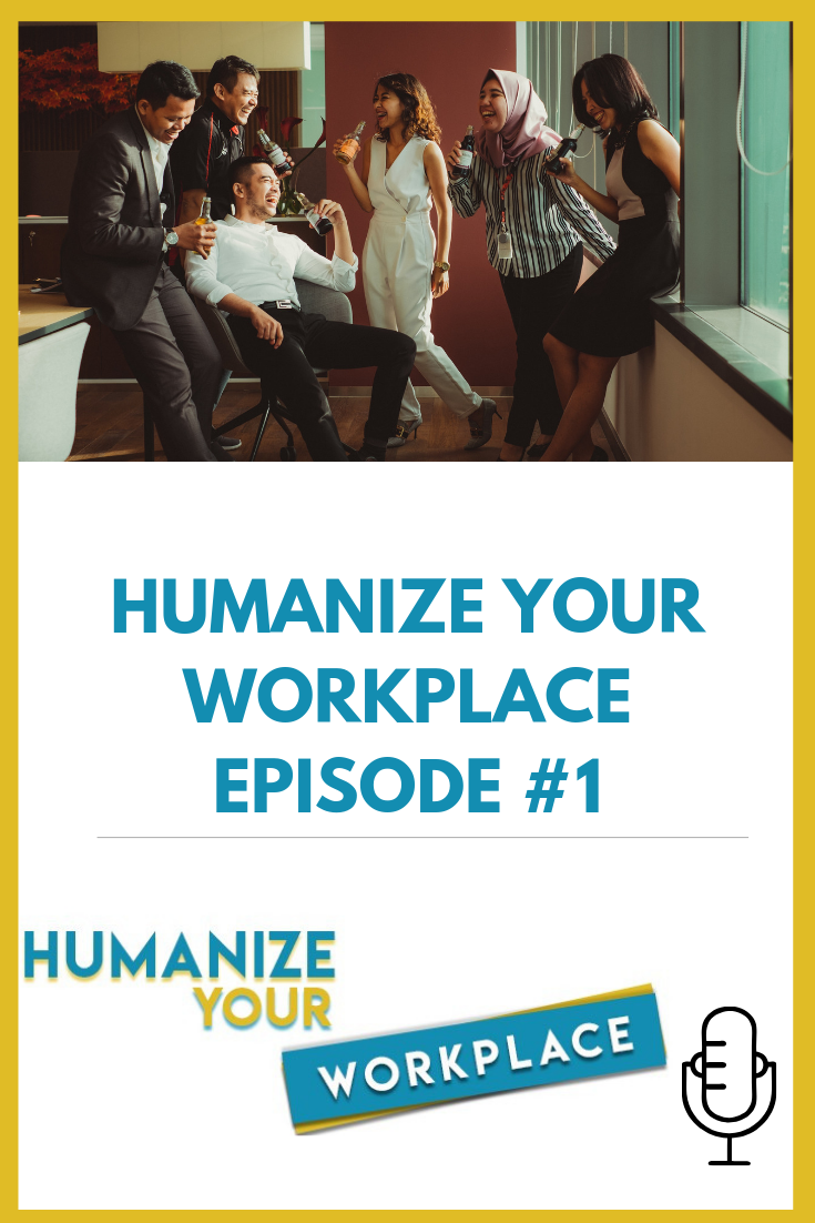 Welcome to Humanize Your Workplace