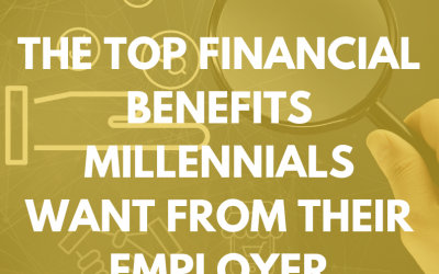 The Top Financial Benefits Millennials Want from Their Employer