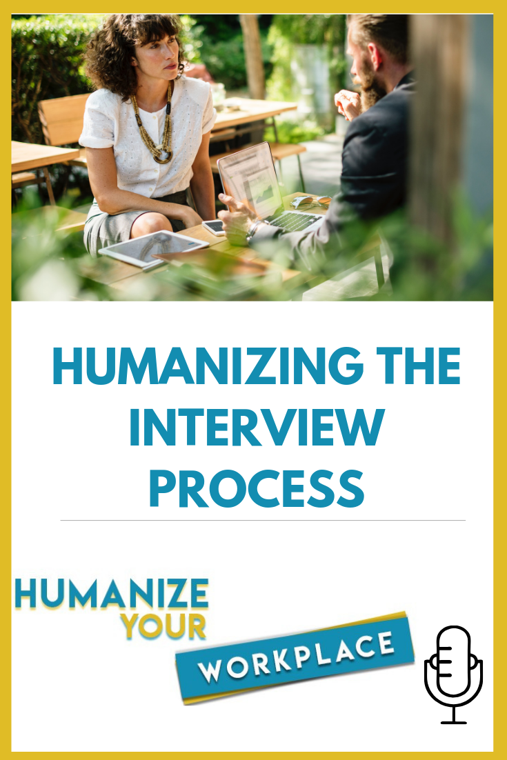 Humanizing the Interview Process
